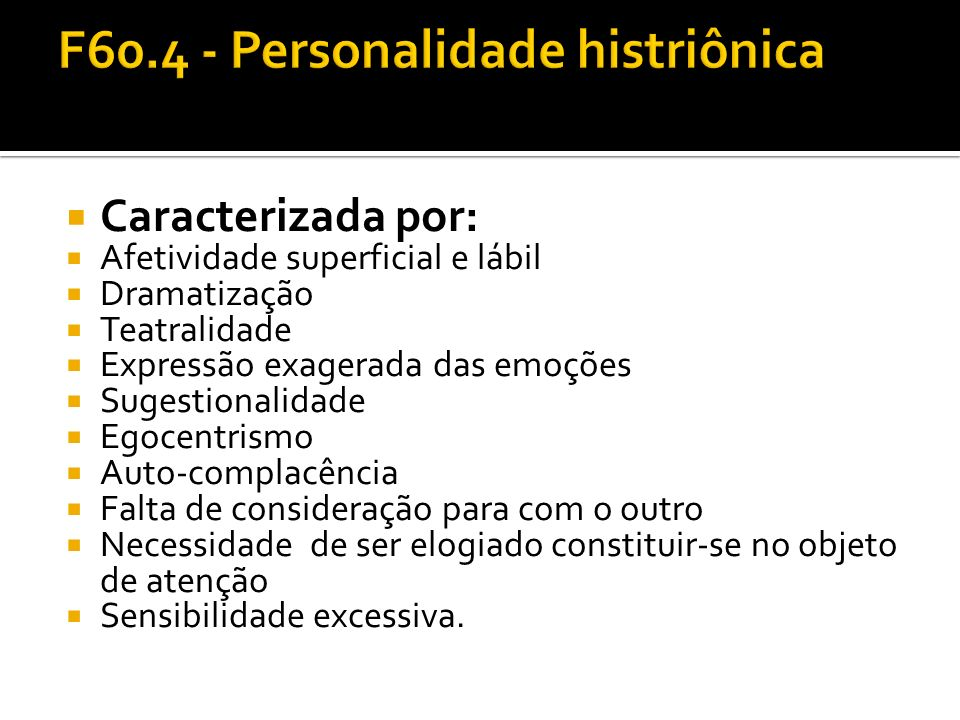 F60.4 - Personalidade histriônica