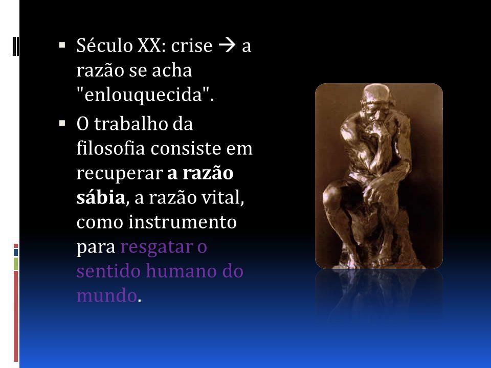 Século XX: crise  a razão se acha enlouquecida .