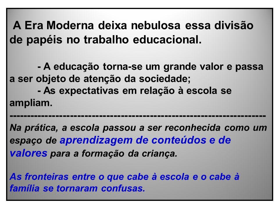 A Era Moderna deixa nebulosa essa divisão de papéis no trabalho educacional.