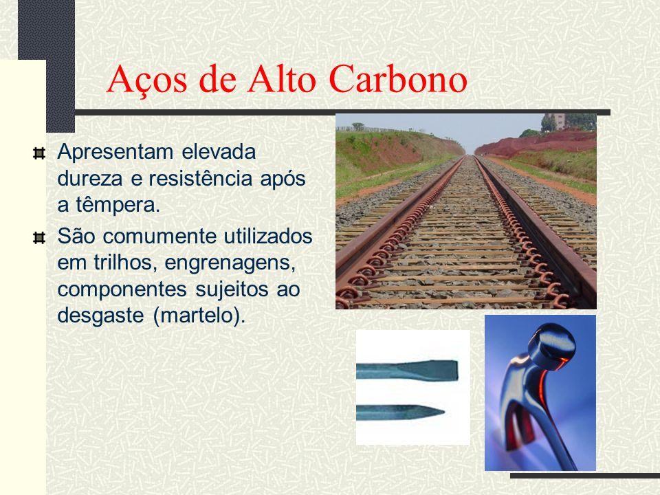 Aços de Alto CarbonoApresentam elevada dureza e resistência após a têmpera.