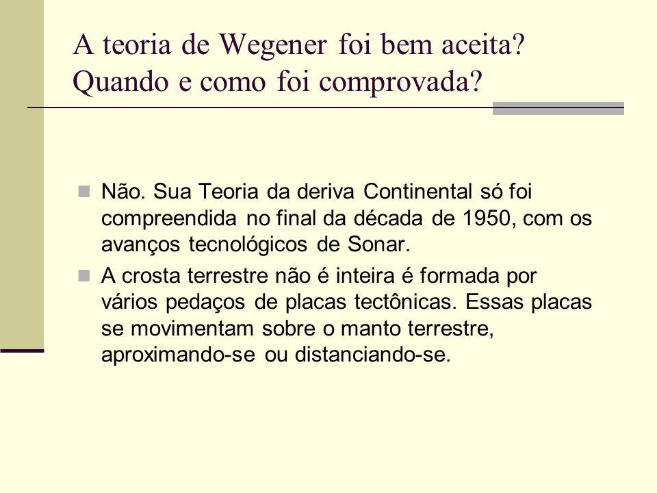 A teoria de Wegener foi bem aceita Quando e como foi comprovada