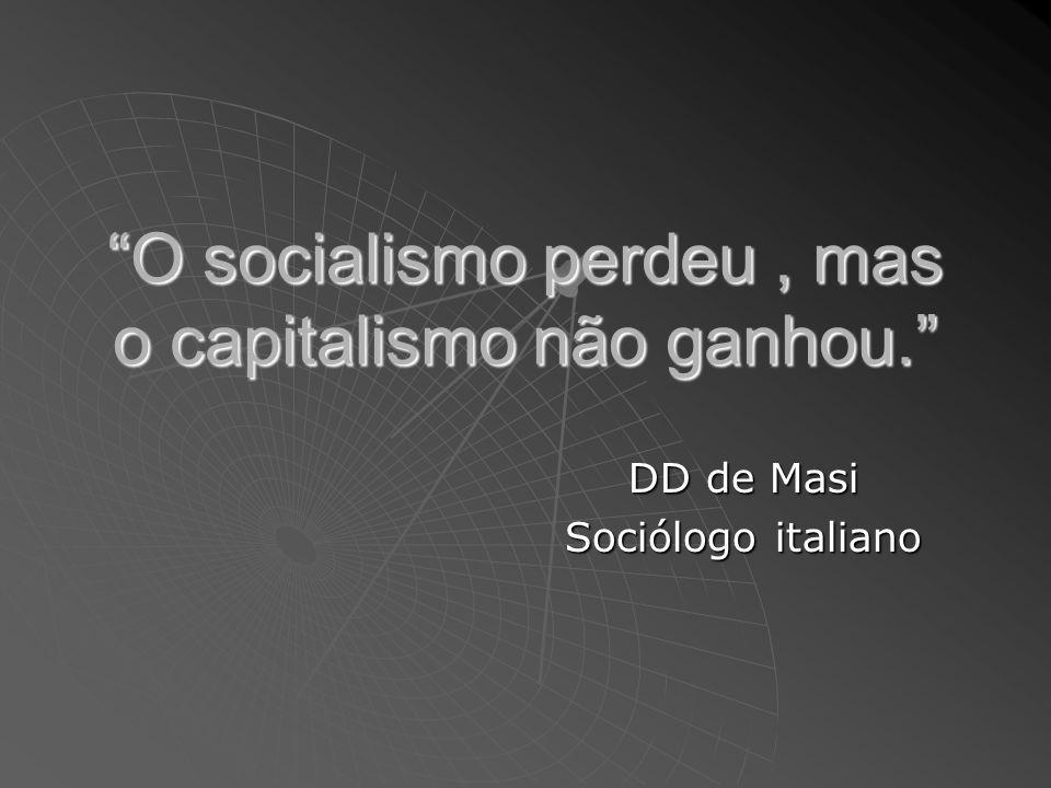 O socialismo perdeu , mas o capitalismo não ganhou.