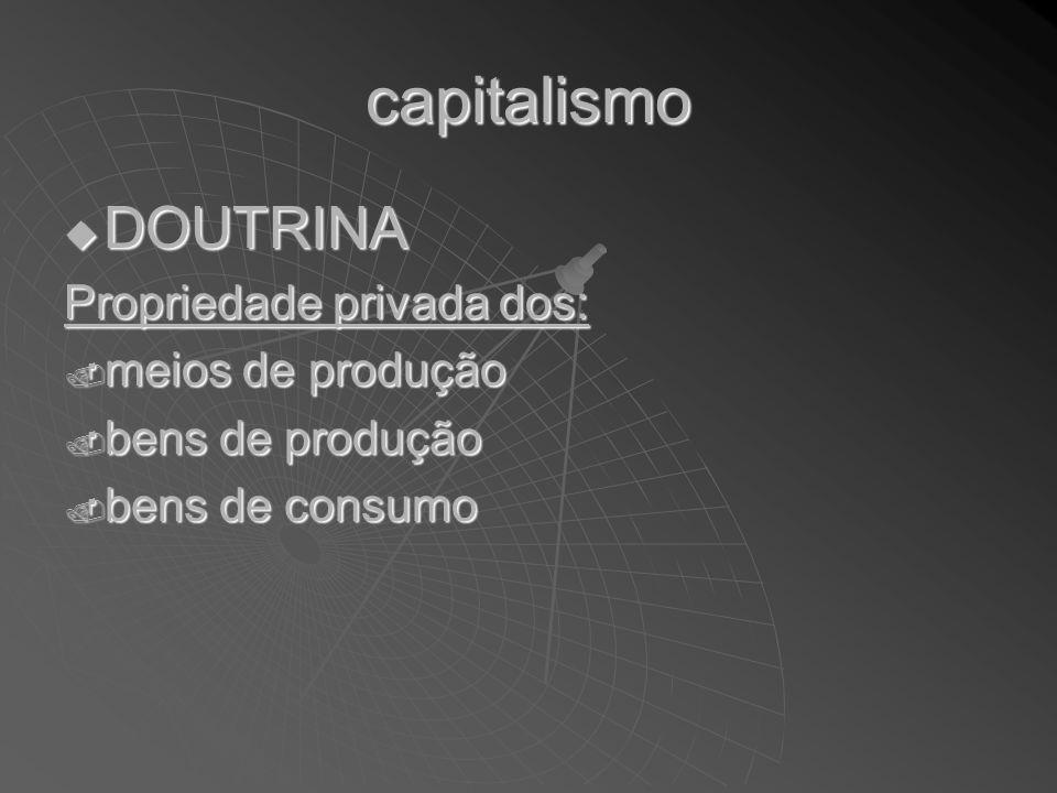 capitalismo DOUTRINA Propriedade privada dos: meios de produção
