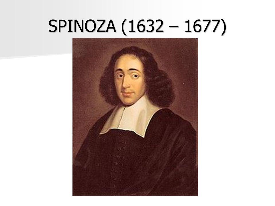 SPINOZA (1632 – 1677)