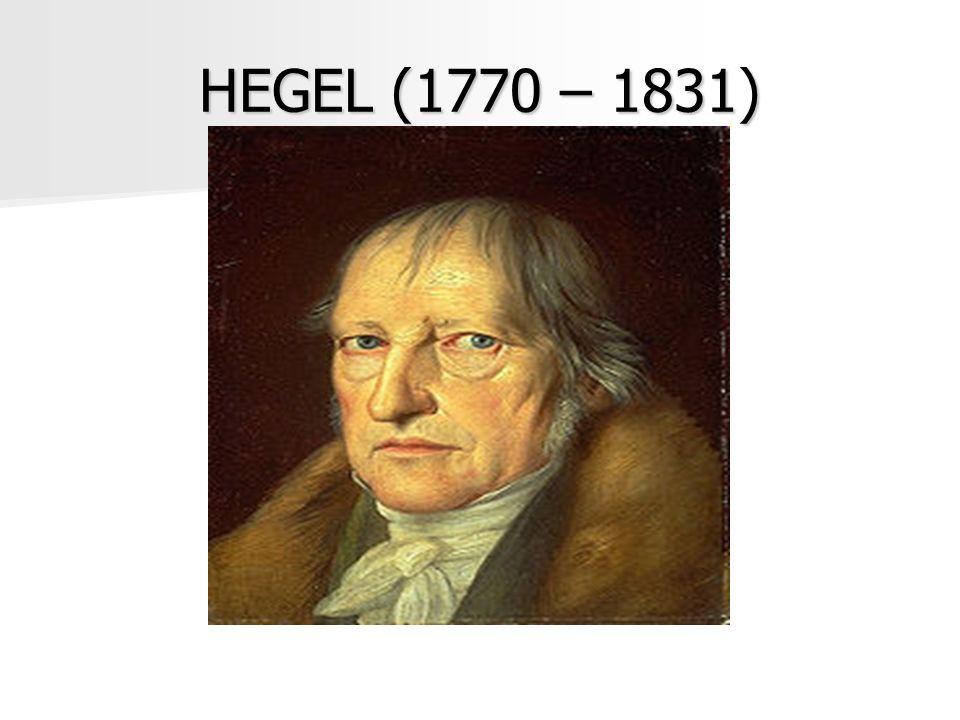 HEGEL (1770 – 1831)