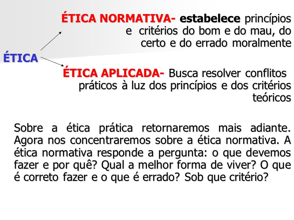ÉTICA NORMATIVA- estabelece princípios