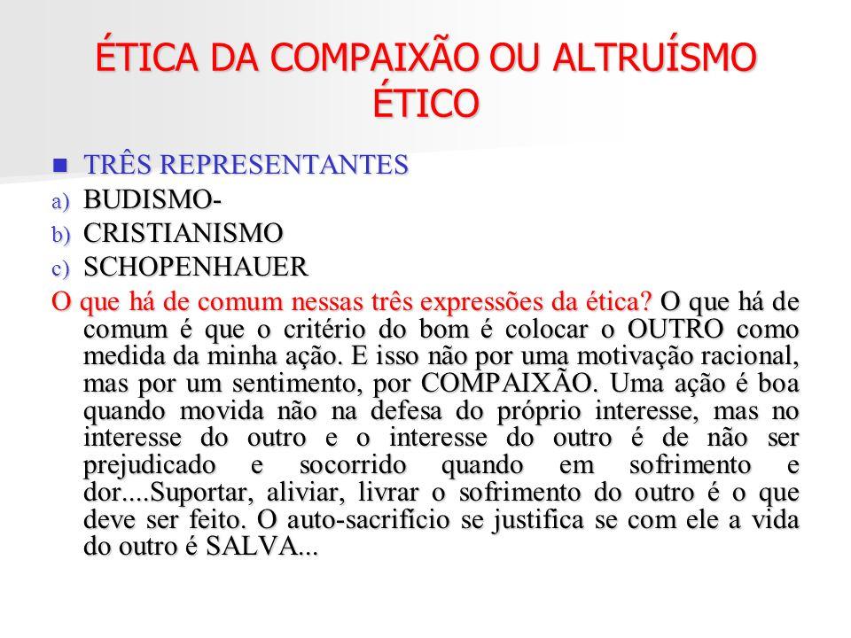 ÉTICA DA COMPAIXÃO OU ALTRUÍSMO ÉTICO