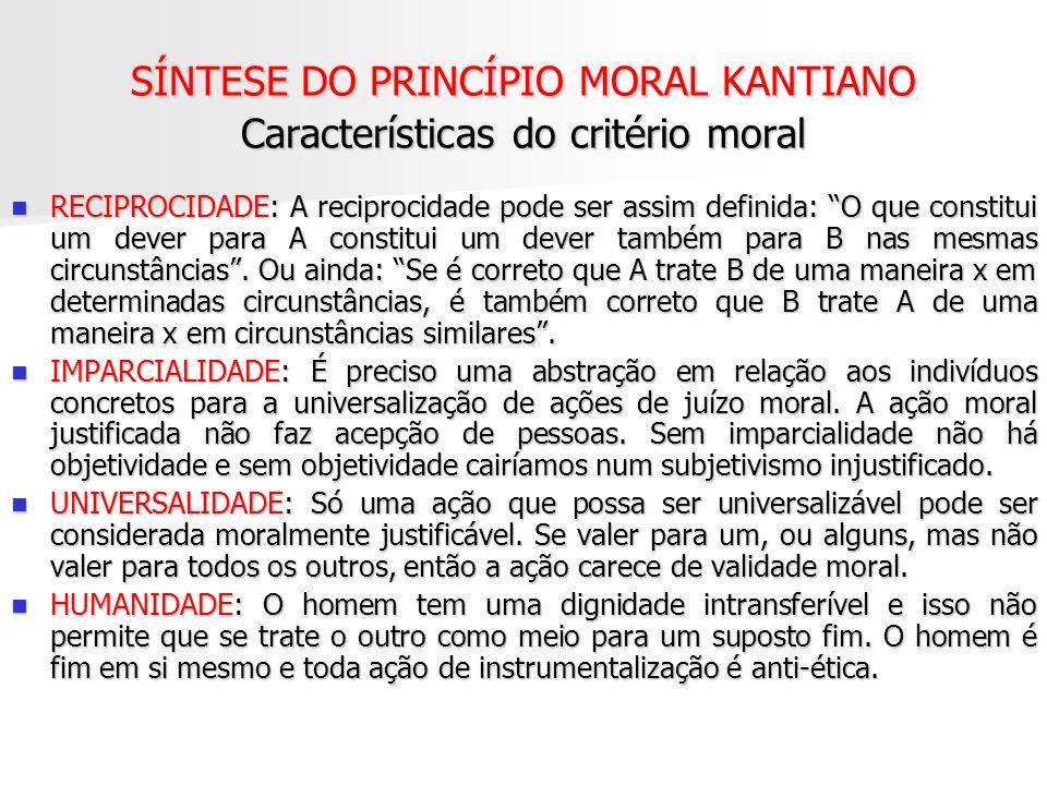 SÍNTESE DO PRINCÍPIO MORAL KANTIANO Características do critério moral