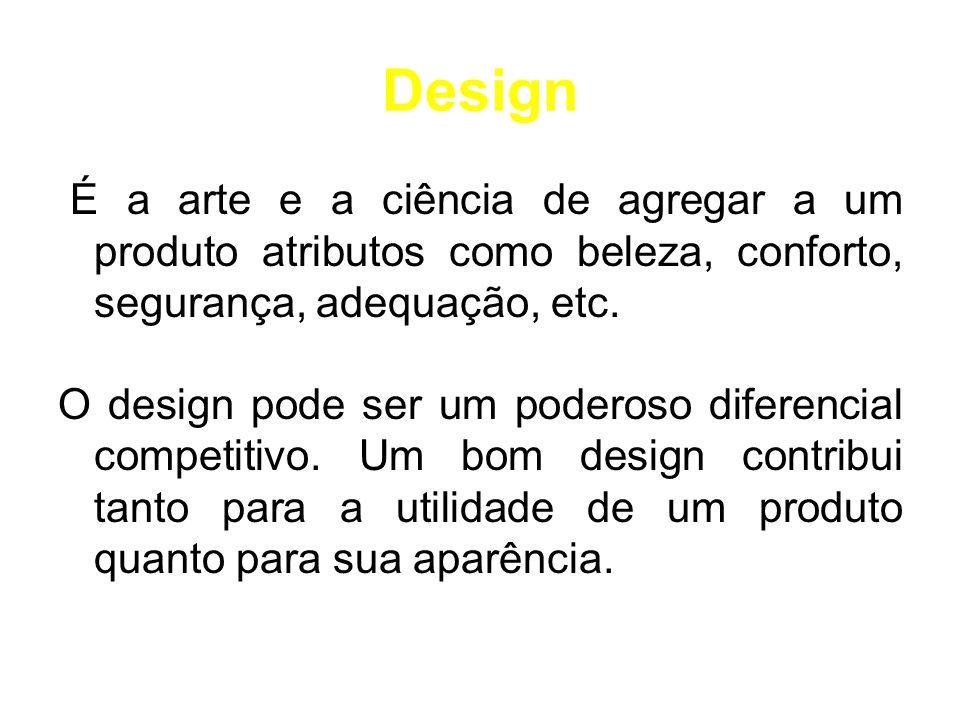 Design É a arte e a ciência de agregar a um produto atributos como beleza, conforto, segurança, adequação, etc.