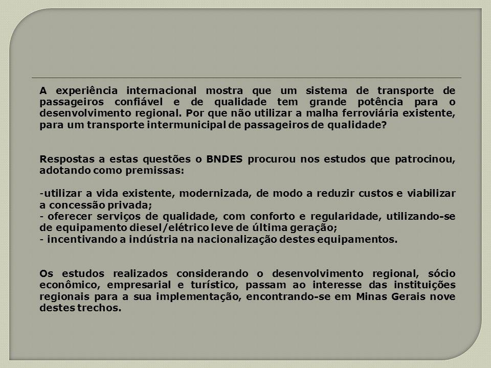 A experiência internacional mostra que um sistema de transporte de passageiros confiável e de qualidade tem grande potência para o desenvolvimento regional. Por que não utilizar a malha ferroviária existente, para um transporte intermunicipal de passageiros de qualidade