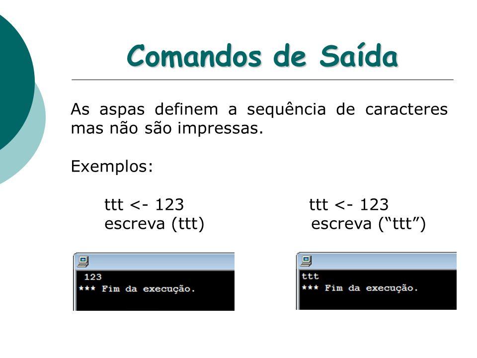 Comandos de Saída As aspas definem a sequência de caracteres mas não são impressas. Exemplos: ttt <- 123 ttt <- 123.