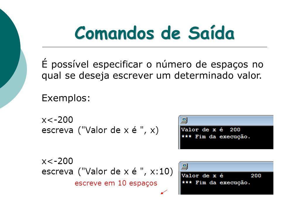 Comandos de Saída É possível especificar o número de espaços no qual se deseja escrever um determinado valor.