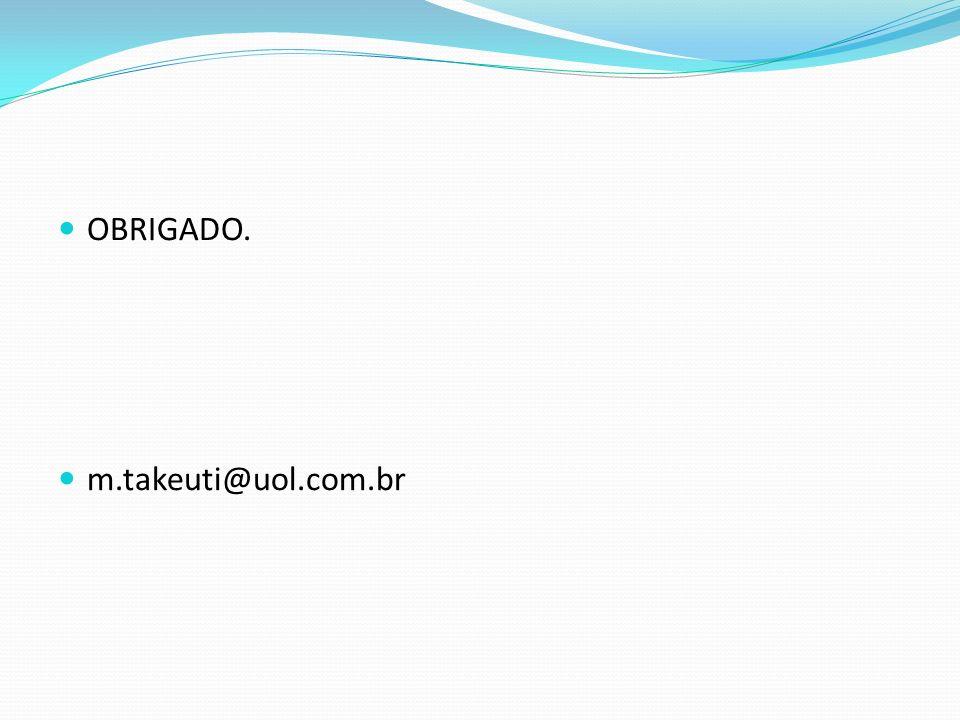 OBRIGADO. m.takeuti@uol.com.br