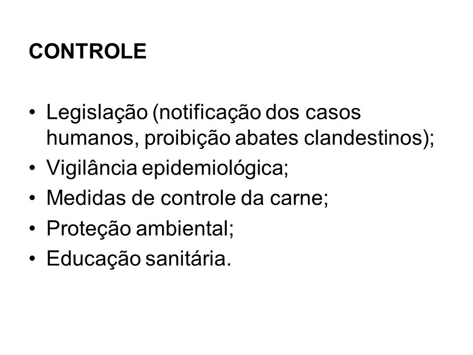CONTROLE Legislação (notificação dos casos humanos, proibição abates clandestinos); Vigilância epidemiológica;