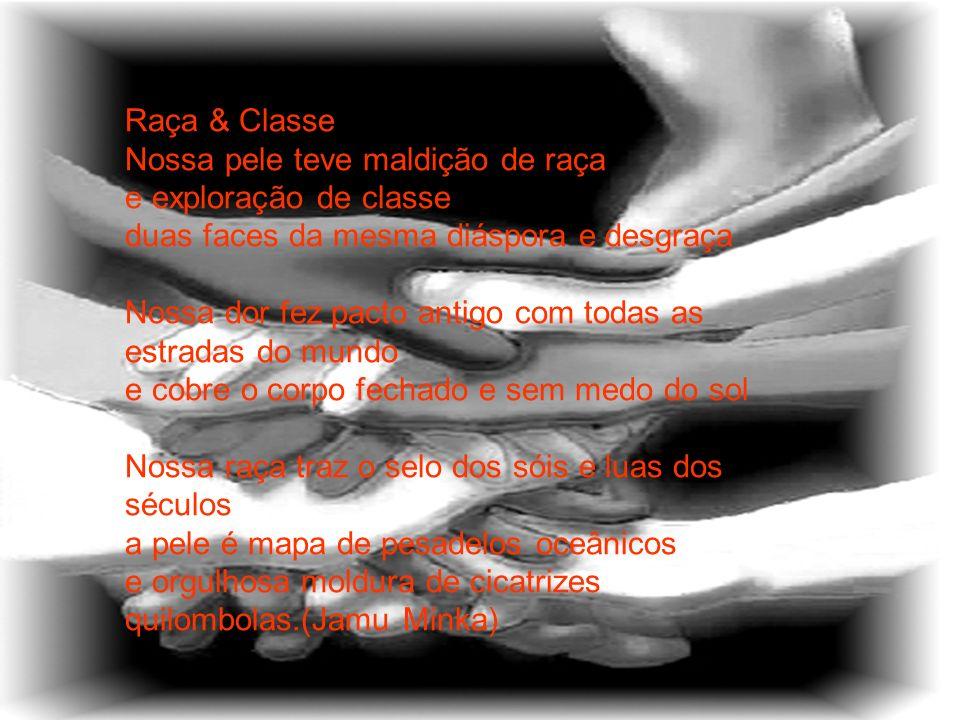 Raça & Classe Nossa pele teve maldição de raça. e exploração de classe. duas faces da mesma diáspora e desgraça.