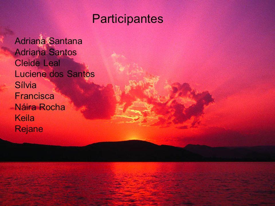 Participantes Adriana Santana Adriana Santos Cleide Leal