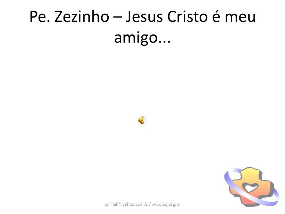 Pe. Zezinho – Jesus Cristo é meu amigo...