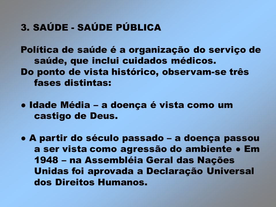 3. SAÚDE - SAÚDE PÚBLICA Política de saúde é a organização do serviço de saúde, que inclui cuidados médicos.