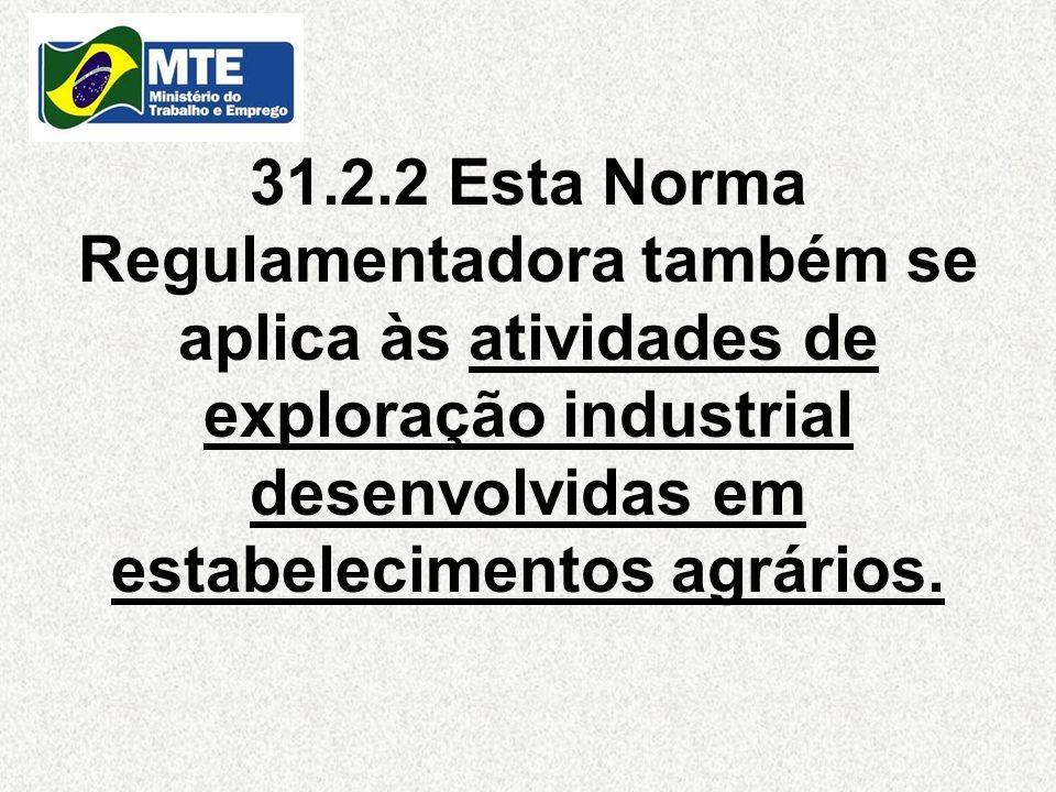 31.2.2 Esta Norma Regulamentadora também se aplica às atividades de exploração industrial desenvolvidas em estabelecimentos agrários.