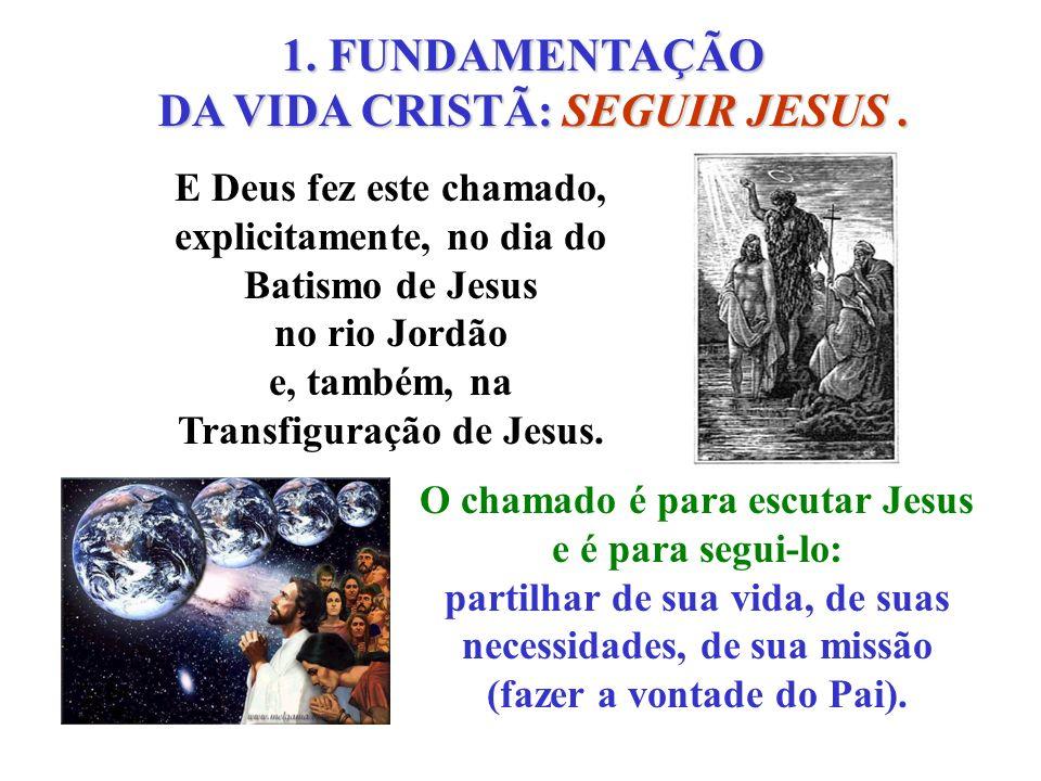 1. FUNDAMENTAÇÃO DA VIDA CRISTÃ: SEGUIR JESUS .