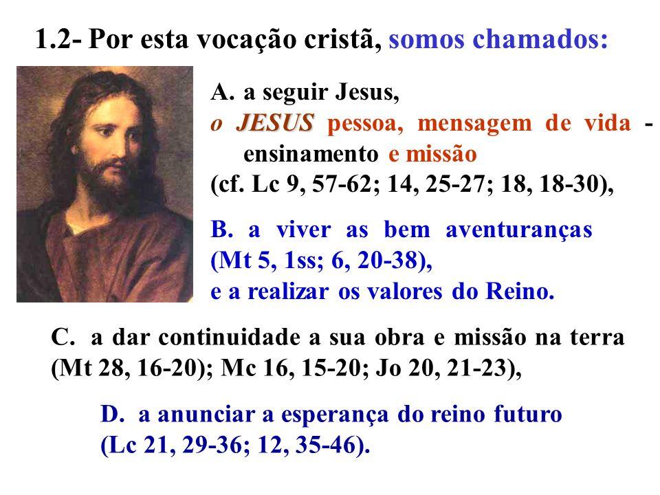 1.2- Por esta vocação cristã, somos chamados: