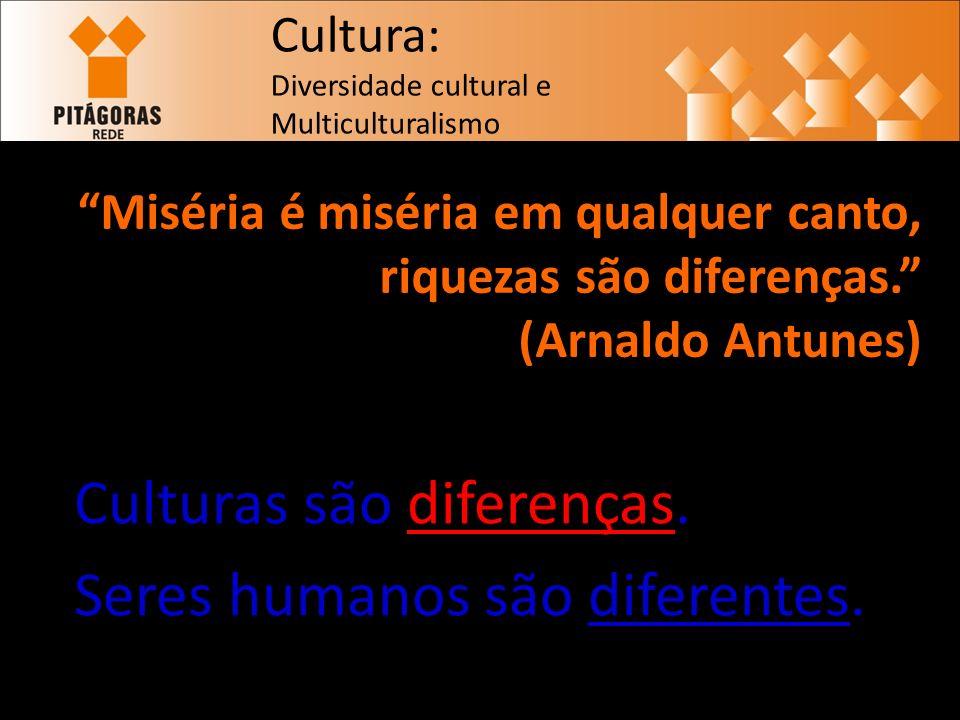 Culturas são diferenças. Seres humanos são diferentes.