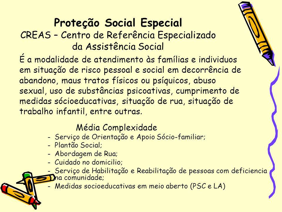 Proteção Social Especial CREAS – Centro de Referência Especializado da Assistência Social