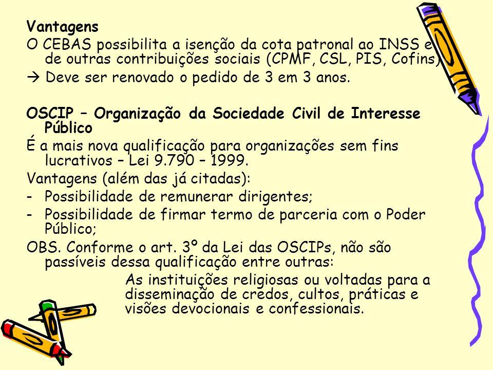 Vantagens O CEBAS possibilita a isenção da cota patronal ao INSS e de outras contribuições sociais (CPMF, CSL, PIS, Cofins)