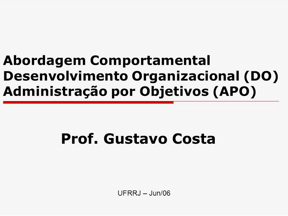 Abordagem Comportamental Desenvolvimento Organizacional (DO) Administração por Objetivos (APO)
