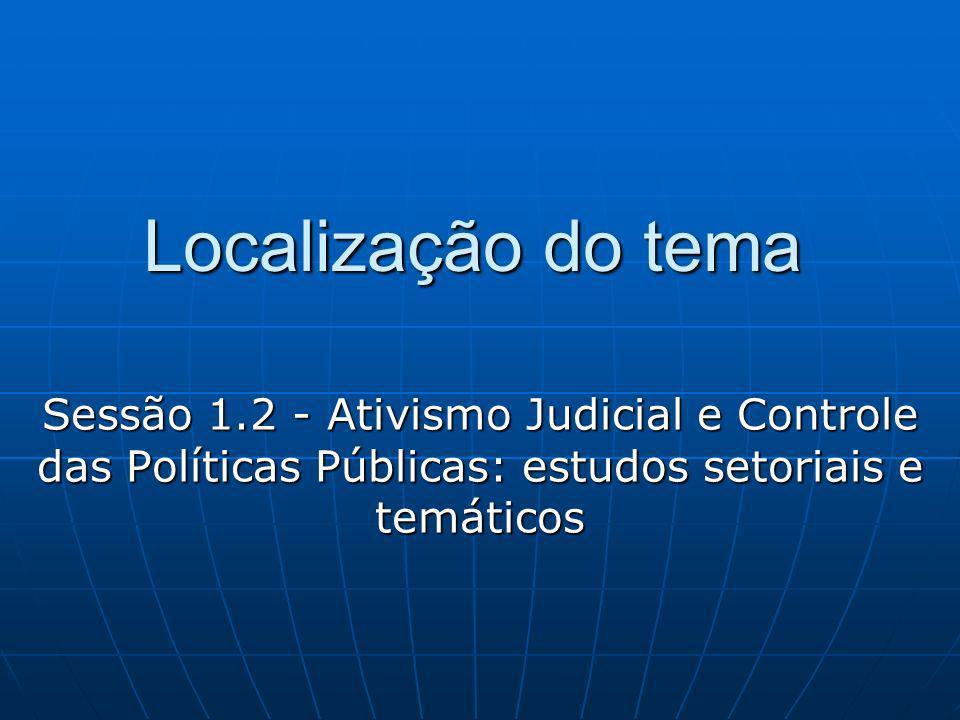 Localização do tema Sessão 1.2 - Ativismo Judicial e Controle das Políticas Públicas: estudos setoriais e temáticos.