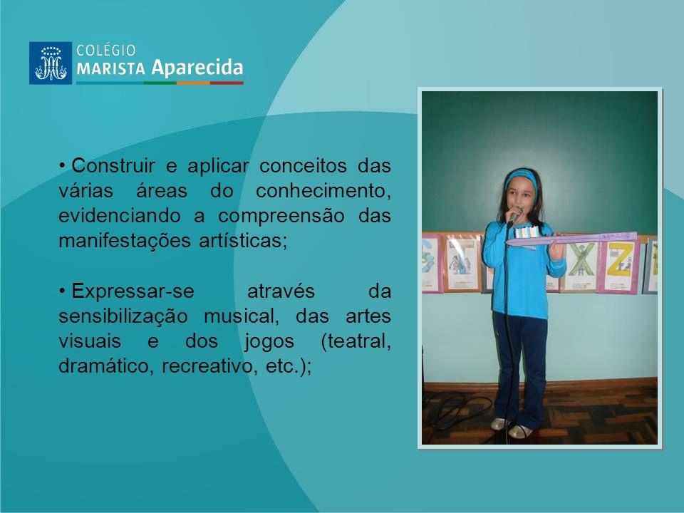 Construir e aplicar conceitos das várias áreas do conhecimento, evidenciando a compreensão das manifestações artísticas;