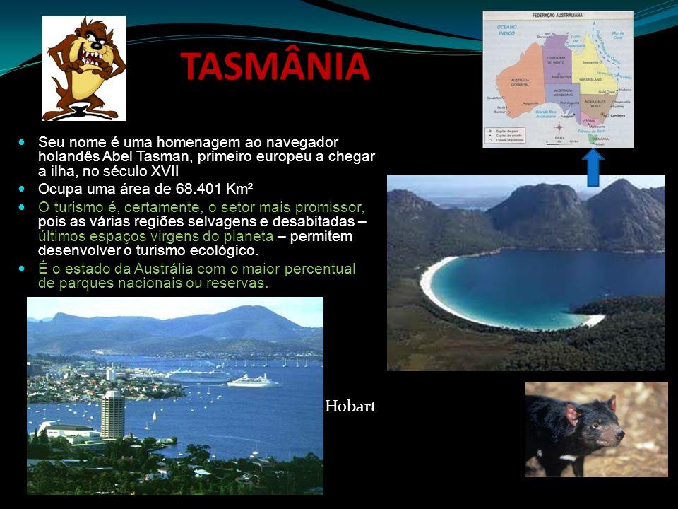 TASMÂNIASeu nome é uma homenagem ao navegador holandês Abel Tasman, primeiro europeu a chegar a ilha, no século XVII.