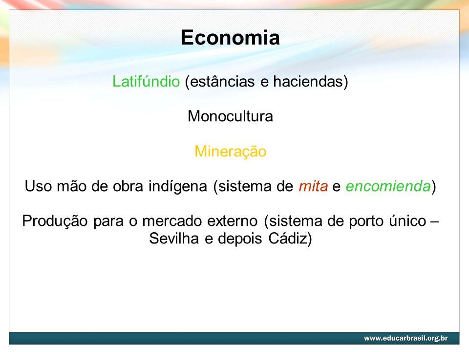 Economia Latifúndio (estâncias e haciendas) Monocultura Mineração