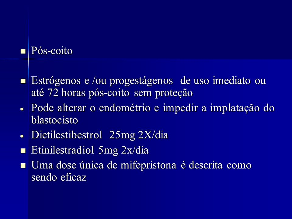 Pós-coitoEstrógenos e /ou progestágenos de uso imediato ou até 72 horas pós-coito sem proteção.