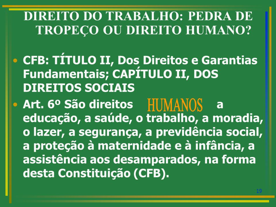 DIREITO DO TRABALHO: PEDRA DE TROPEÇO OU DIREITO HUMANO