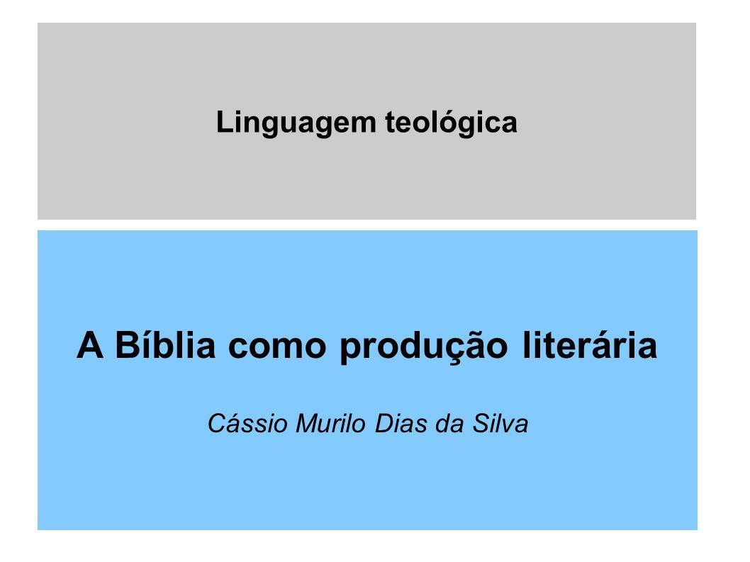 A Bíblia como produção literária Cássio Murilo Dias da Silva