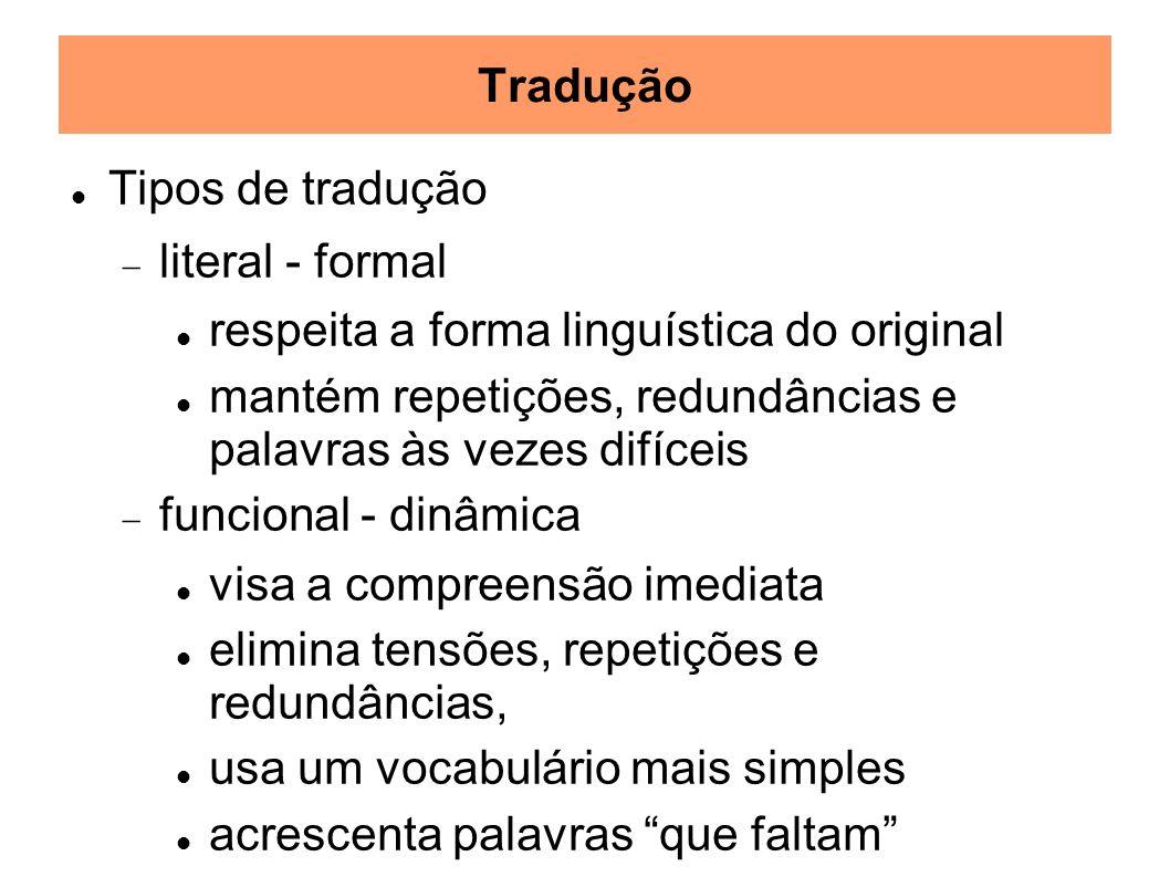 TraduçãoTipos de tradução. literal - formal. respeita a forma linguística do original. mantém repetições, redundâncias e palavras às vezes difíceis.