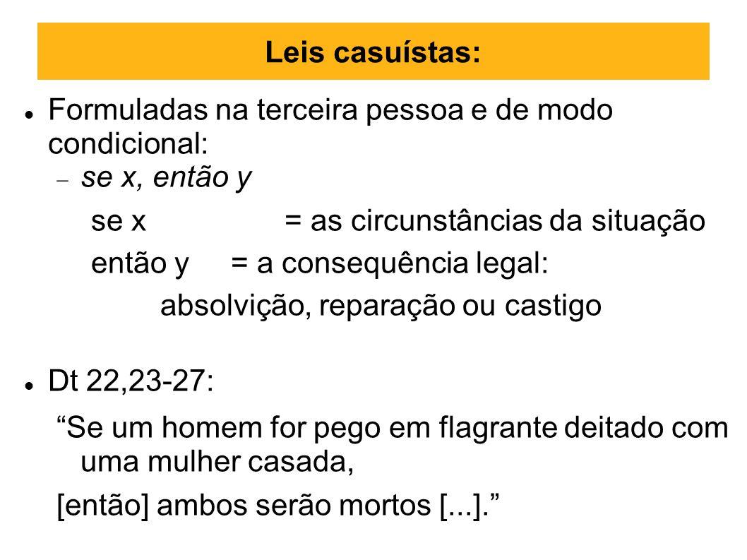 Leis casuístas:Formuladas na terceira pessoa e de modo condicional: se x, então y. se x = as circunstâncias da situação.