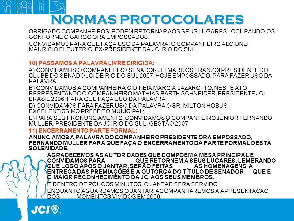 NORMAS PROTOCOLARES OBRIGADO COMPANHEIROS: PODEM RETORNAR AOS SEUS LUGARES, OCUPANDO-OS CONFORME O CARGO ORA EMPOSSADOS.