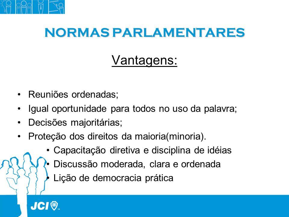NORMAS PARLAMENTARES Vantagens: Reuniões ordenadas;