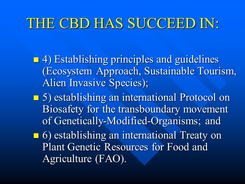 THE CBD HAS SUCCEED IN: 4) Establishing principles and guidelines (Ecosystem Approach, Sustainable Tourism, Alien Invasive Species);