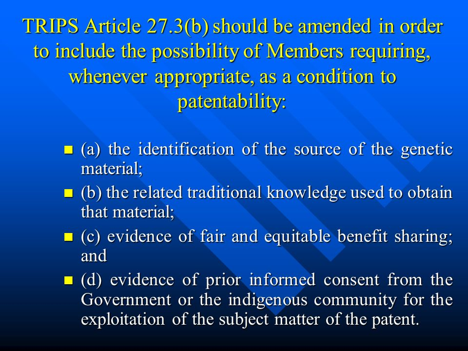 TRIPS Article 27.3(b) should be amended in order to include the possibility of Members requiring, whenever appropriate, as a condition to patentability: