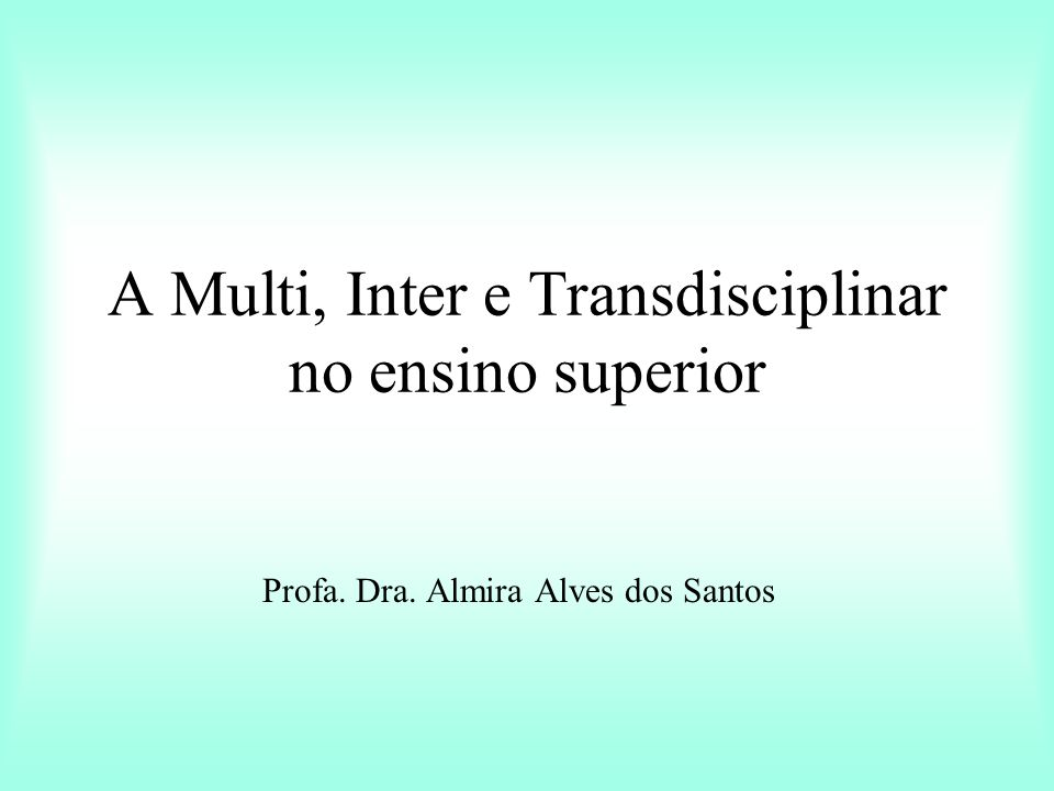 A Multi, Inter e Transdisciplinar no ensino superior