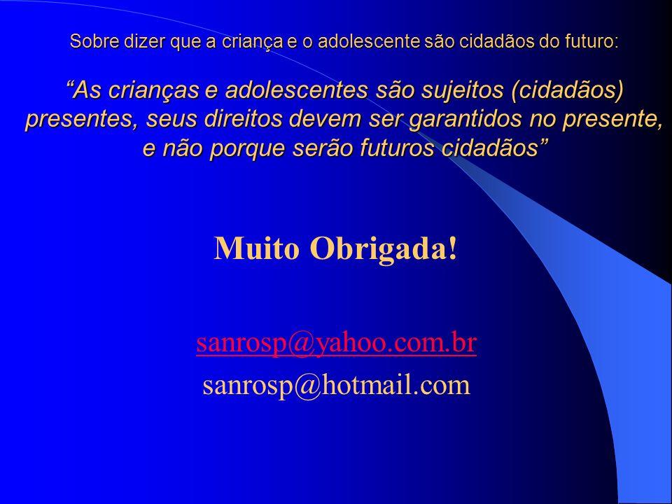 Muito Obrigada! sanrosp@yahoo.com.br sanrosp@hotmail.com
