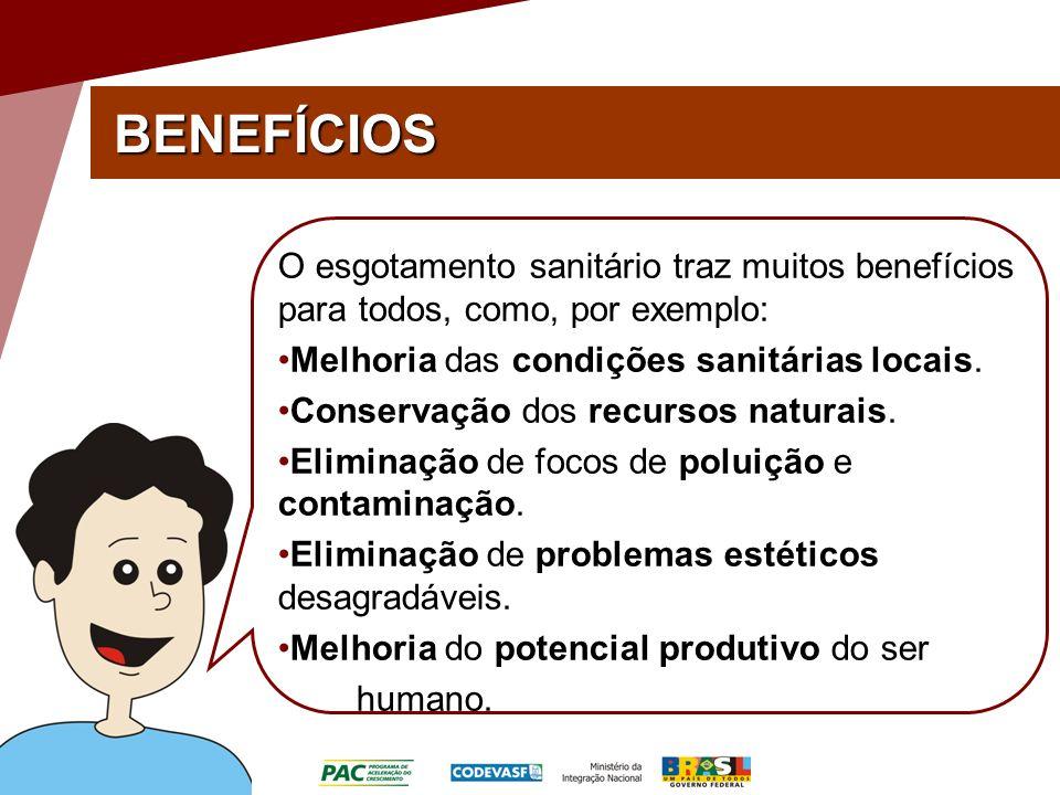BENEFÍCIOS O esgotamento sanitário traz muitos benefícios para todos, como, por exemplo: Melhoria das condições sanitárias locais.
