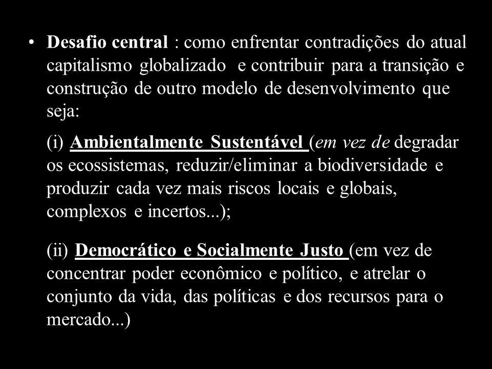 Desafio central : como enfrentar contradições do atual capitalismo globalizado e contribuir para a transição e construção de outro modelo de desenvolvimento que seja: