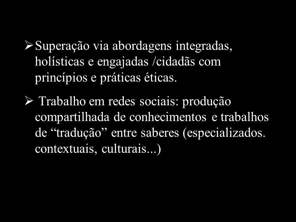 Superação via abordagens integradas, holísticas e engajadas /cidadãs com princípios e práticas éticas.