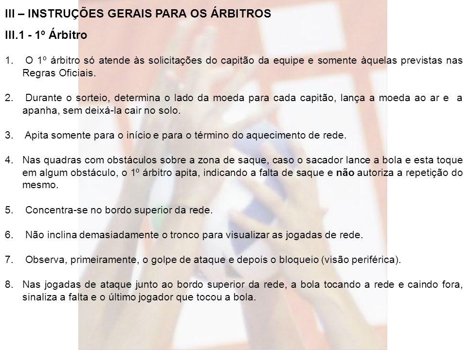 III – INSTRUÇÕES GERAIS PARA OS ÁRBITROS III.1 - 1º Árbitro