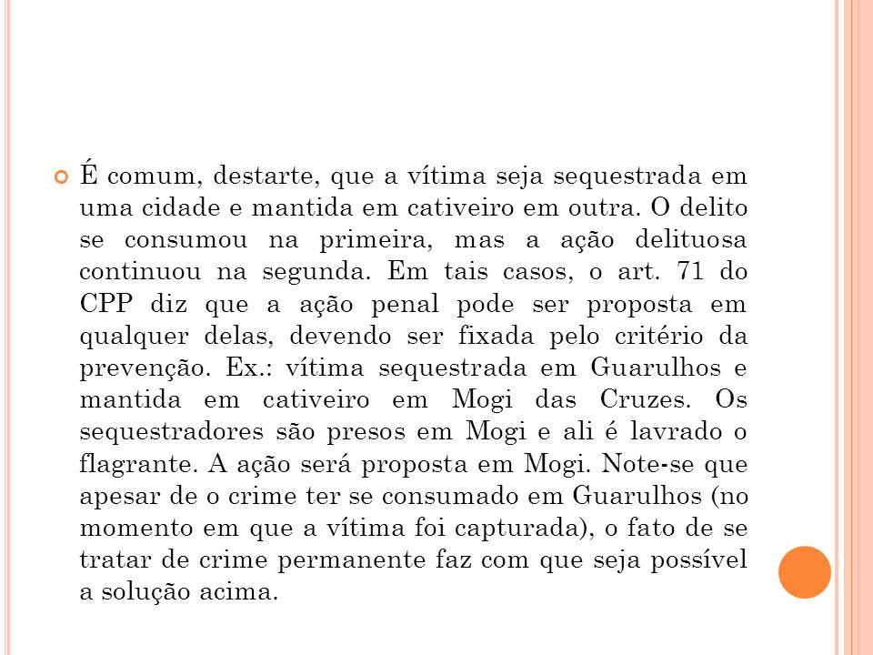 É comum, destarte, que a vítima seja sequestrada em uma cidade e mantida em cativeiro em outra.