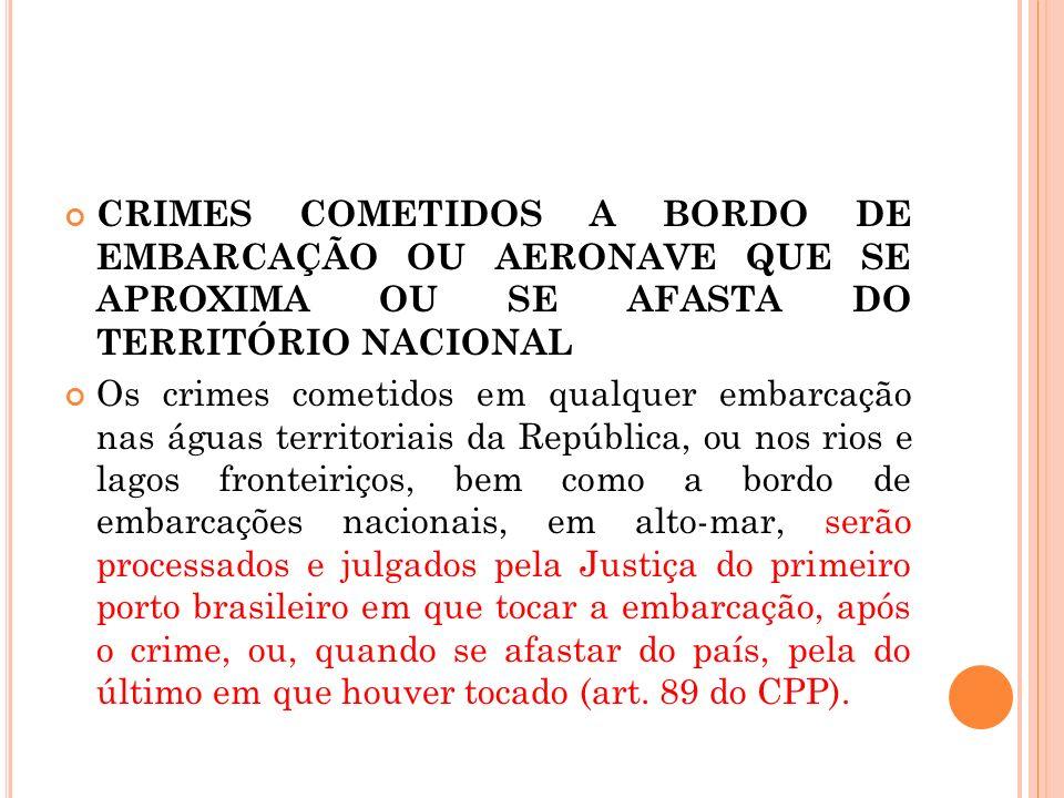 CRIMES COMETIDOS A BORDO DE EMBARCAÇÃO OU AERONAVE QUE SE APROXIMA OU SE AFASTA DO TERRITÓRIO NACIONAL